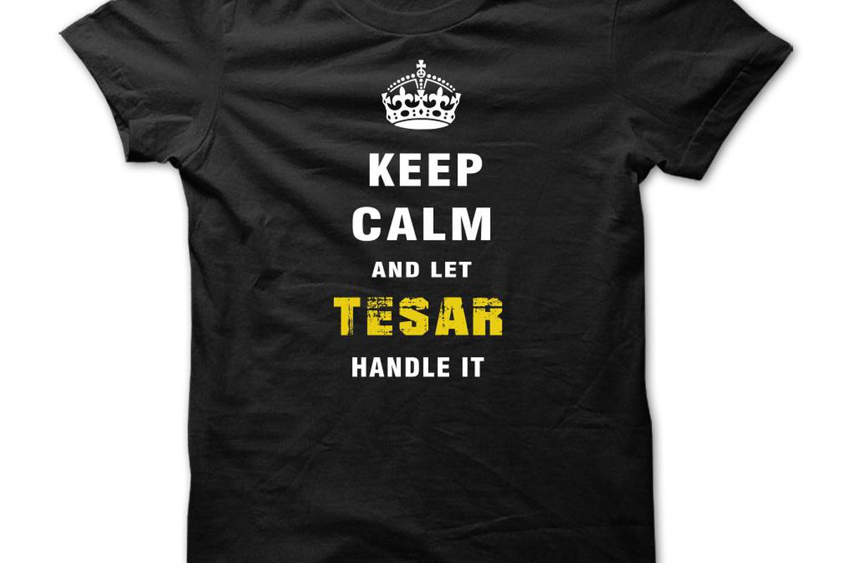 Let Tesar handle it, okay?