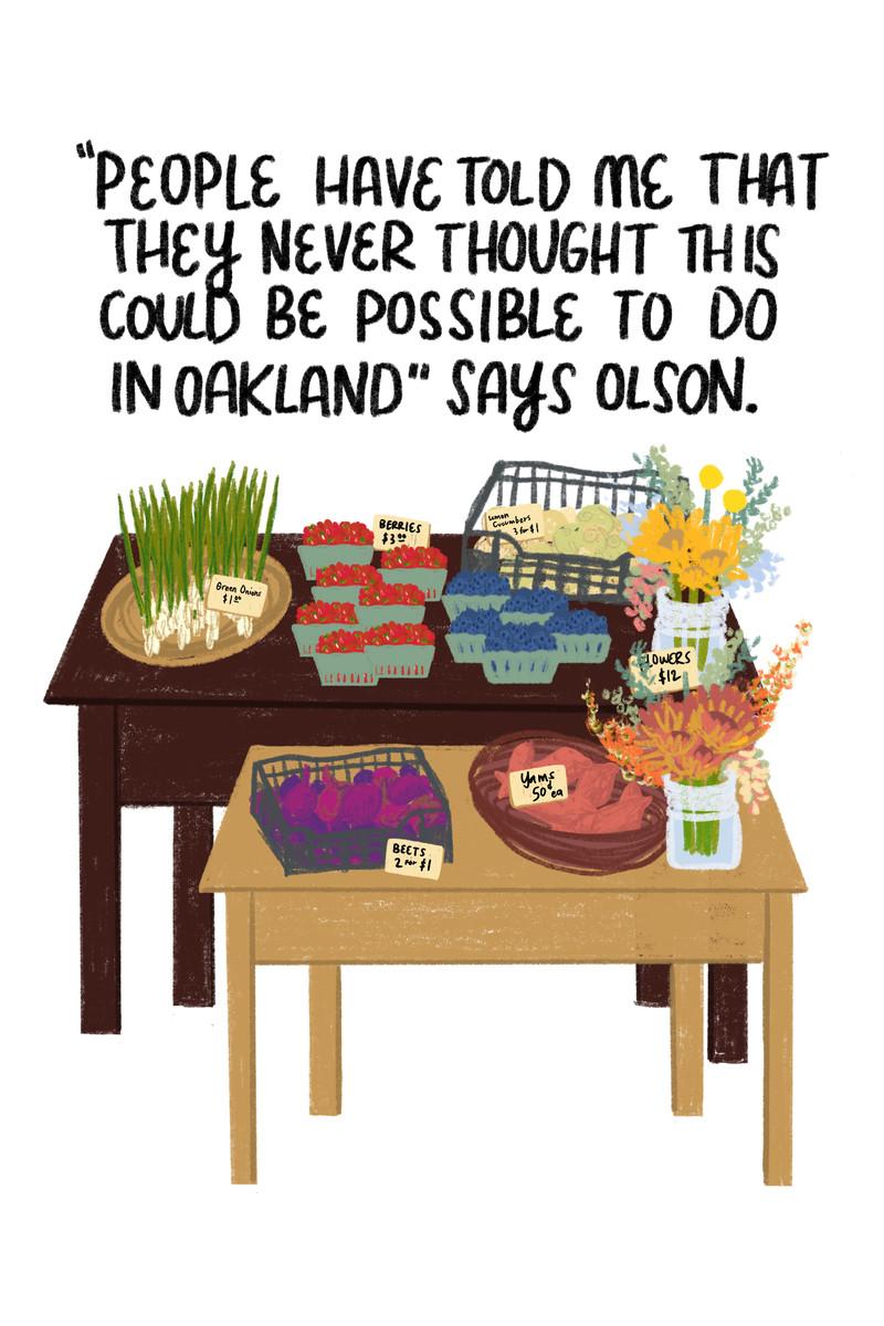 """""""Mọi người đã nói với tôi rằng họ không bao giờ nghĩ rằng điều này có thể làm được ở Oakland,"""" Olson nói. [Below the quote are two tables laden with produce for sale.]"""