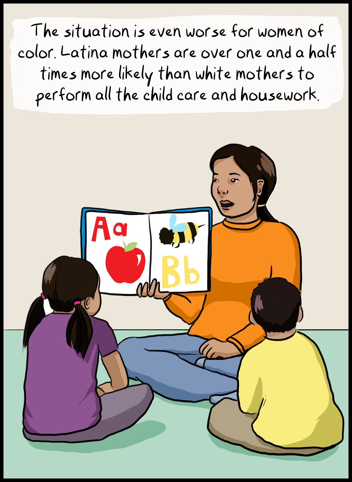 The situation is even worse for women of color. Latina mothers are over one and a half times more likely than white mothers to perform all the child care and housework.