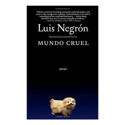 """<em>Mundo Cruel: Stories</em> by Luis Negrón is """"not necessarily light but is gracefully done,"""" Melissa says. It's set in Puerto Rico and is comprised of nine stories that span the breadth of the human condition, delivered with Negrón's biting humor. It's"""