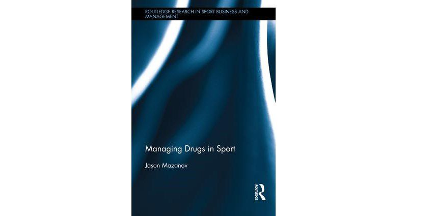 Managing Drugs in Sport, by Jason Mazanov, is published by Routledge