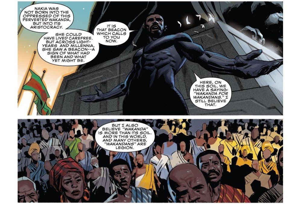 """""""Here, on this soil,"""" T'Challa says to a crowd, """"we have a saying: 'Wakanda for Wakandans.' I still believe that. But I also believe 'Wakanda' is more than its soil. And in this world, and many others, 'Wakandans' are legion,"""" Black Panther #23, Marvel Comics (2021)."""