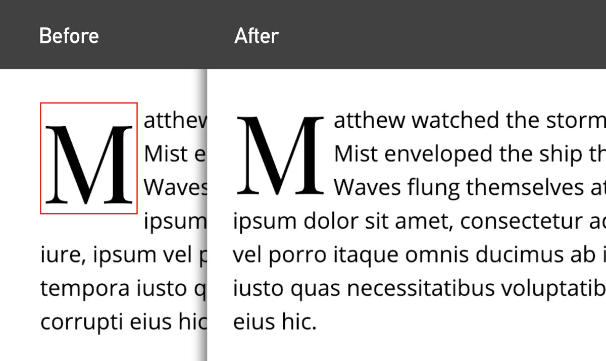 """Two images of text. The first is labeled """"Before"""", and shows a misaligned drop cap. The second image is labeled """"after"""", and shows a perfectly-aligned drop cap"""