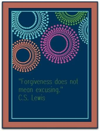 """Forgiveness does not mean excusing."" — C.S. Lewis"