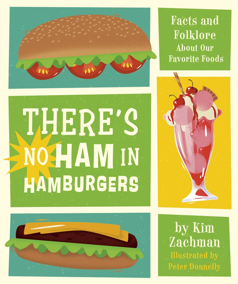 "This photo shows the cover of ""There's No Ham in Hamburger"" by Kim Zachman and published by Running Press Kids. The book, out April 6, details the origins of peanut butter, chocolate, chicken nuggets and other popular kid fare with a nod to the science and folklore behind them."