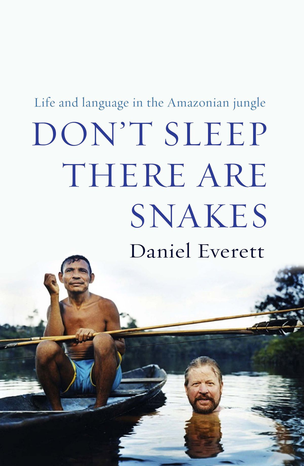 """Book jacket of Daniel Everett's """"Don't Sleep There Are Snakes,"""" an account of his work with the Pirahã tribe, in the Amazon"""