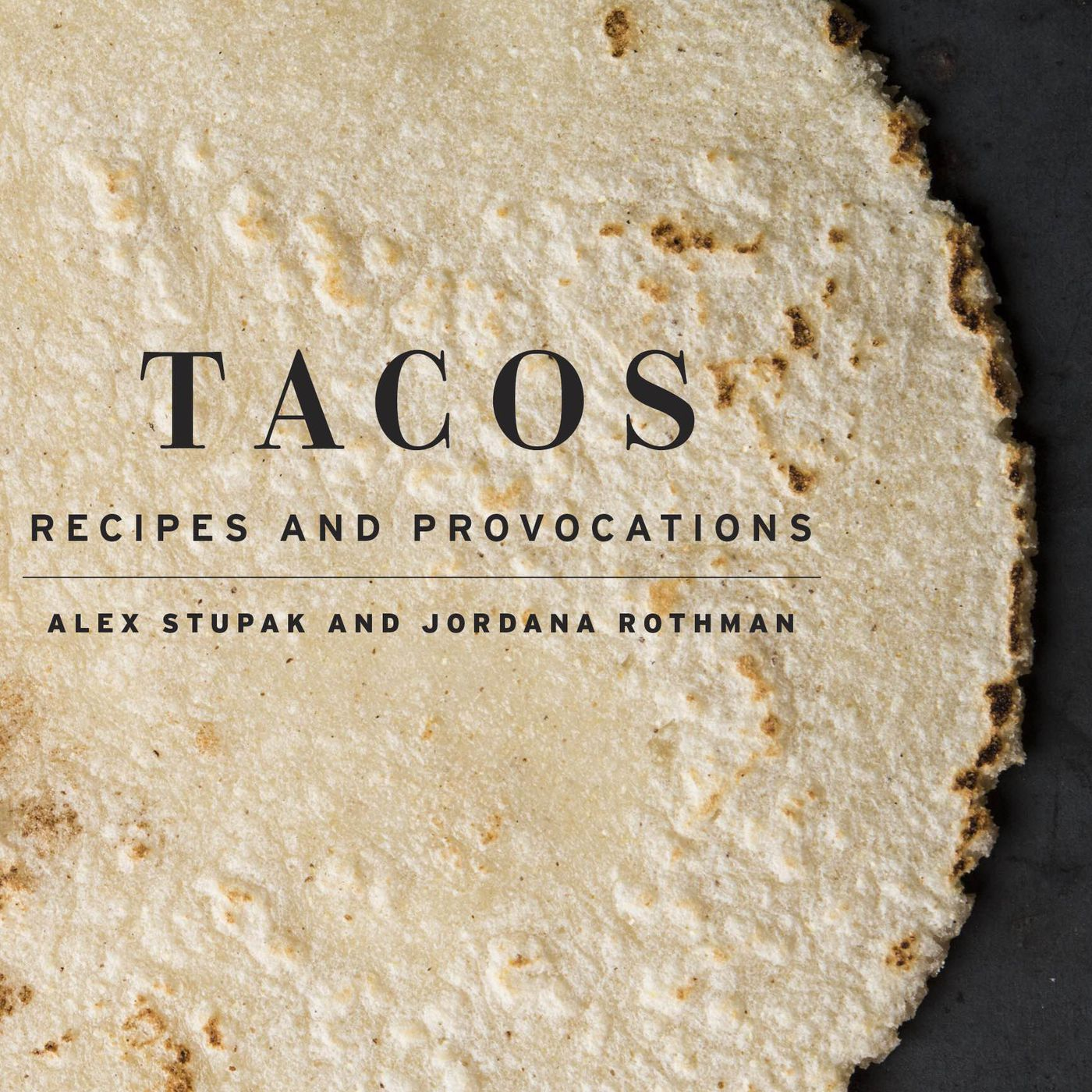 Inside The Provocative Taco Cookbook By Empellon S Alex Stupak Eater