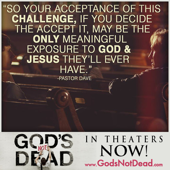 "A quote from the film God's Not Dead, which reads ""So your acceptance of this challenge, if you decide the [sic] accept it, may be the only meaningful exposure to God & Jesus they'll ever have."""