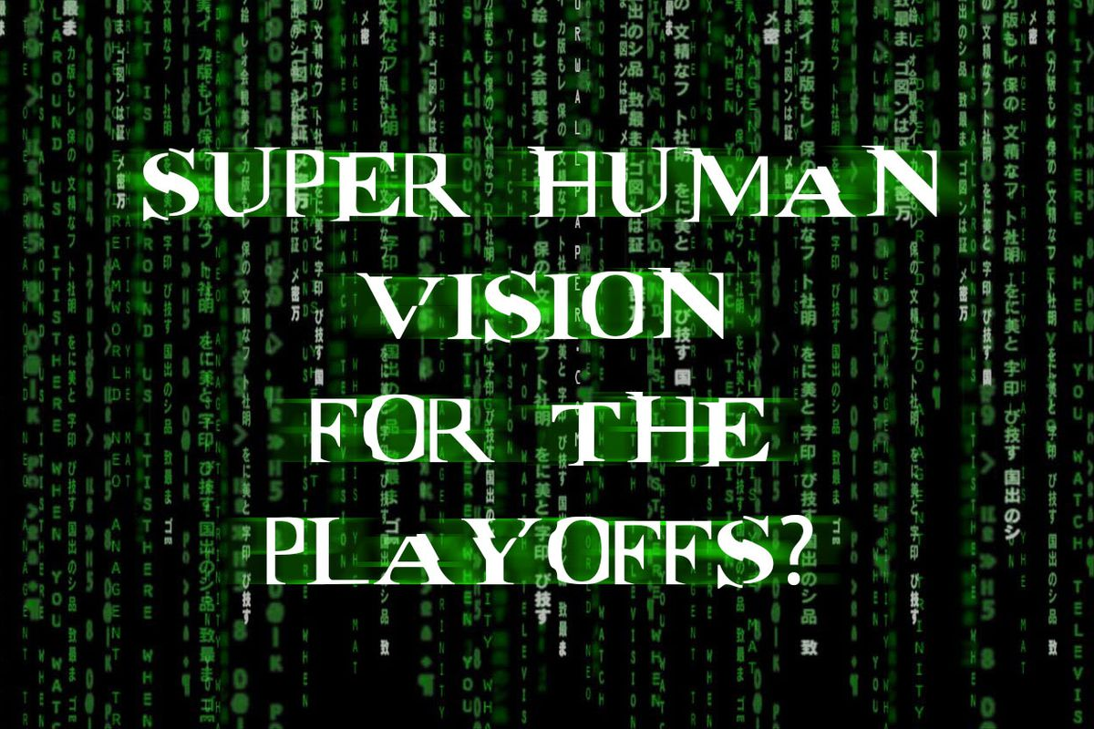 super human vision for the playoffs?