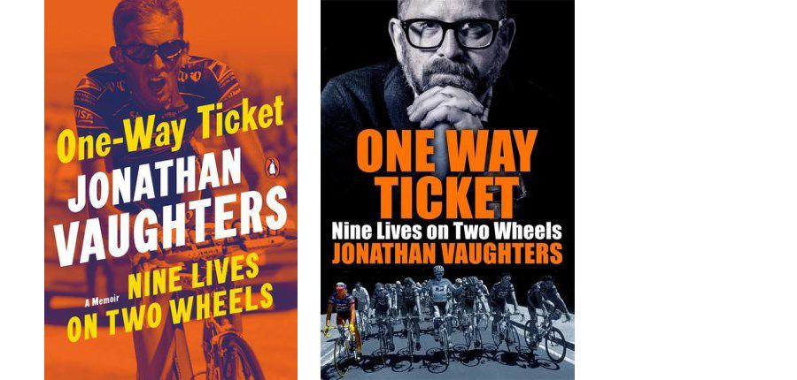 One Way Ticket - Nine Lives on Two Wheels, by Jonathan Vaughters, is published in the UK (right) by Quercus and in the US (left) by Penguin