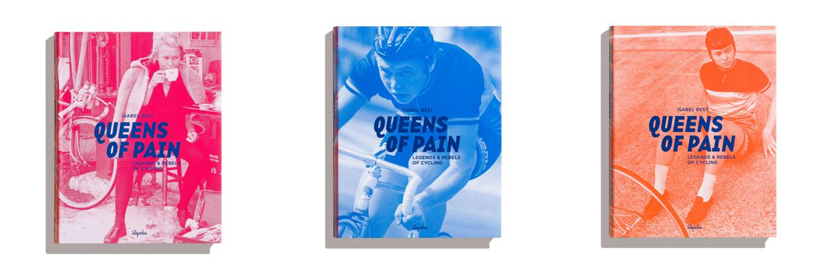 Queens of Pain - Legends & Rebels of Cycling, by Isabel Best, is published by Rapha Editions in association with Bluetrain Publishing and comes in a choice of three covers