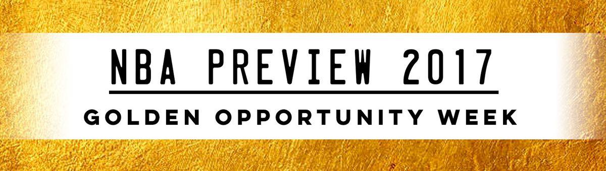 NBA Preview 2017 Golden Opportunity Week