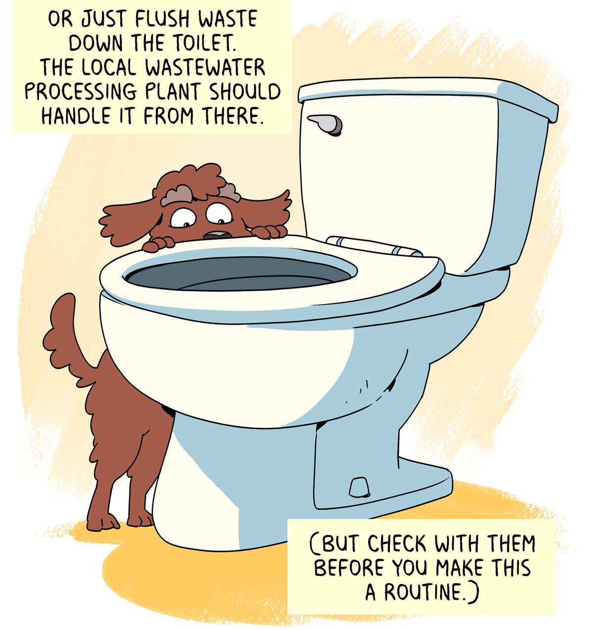 Or just flush it down the toilet. The local wastewater processing plant should handle it from there (but check with them before you make this a routine).
