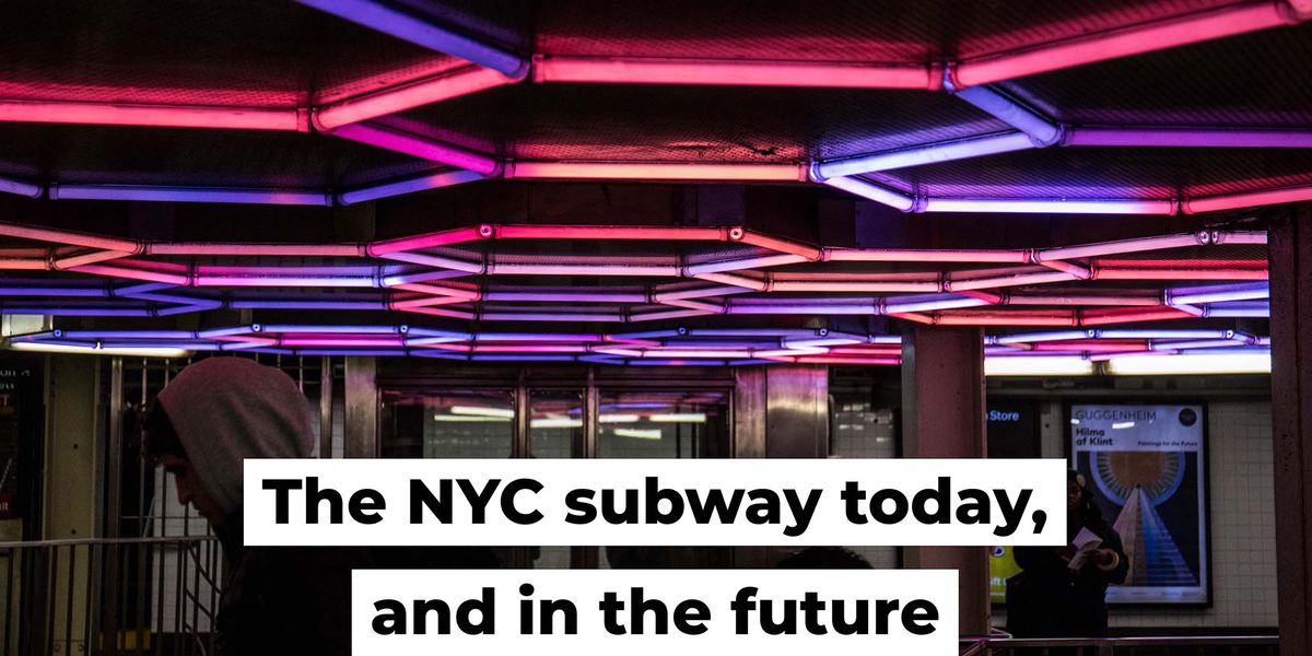 The NYC subway today, and in the future