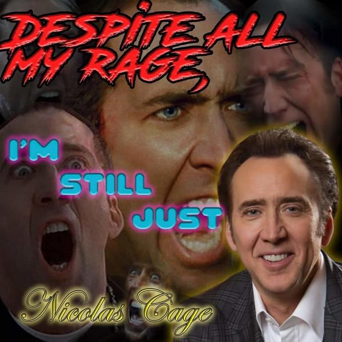 """Images of a yelling and wildly expressive Nic Cage underlay the text, """"Despite all my rage, I'm still just Nicolas Cage."""""""