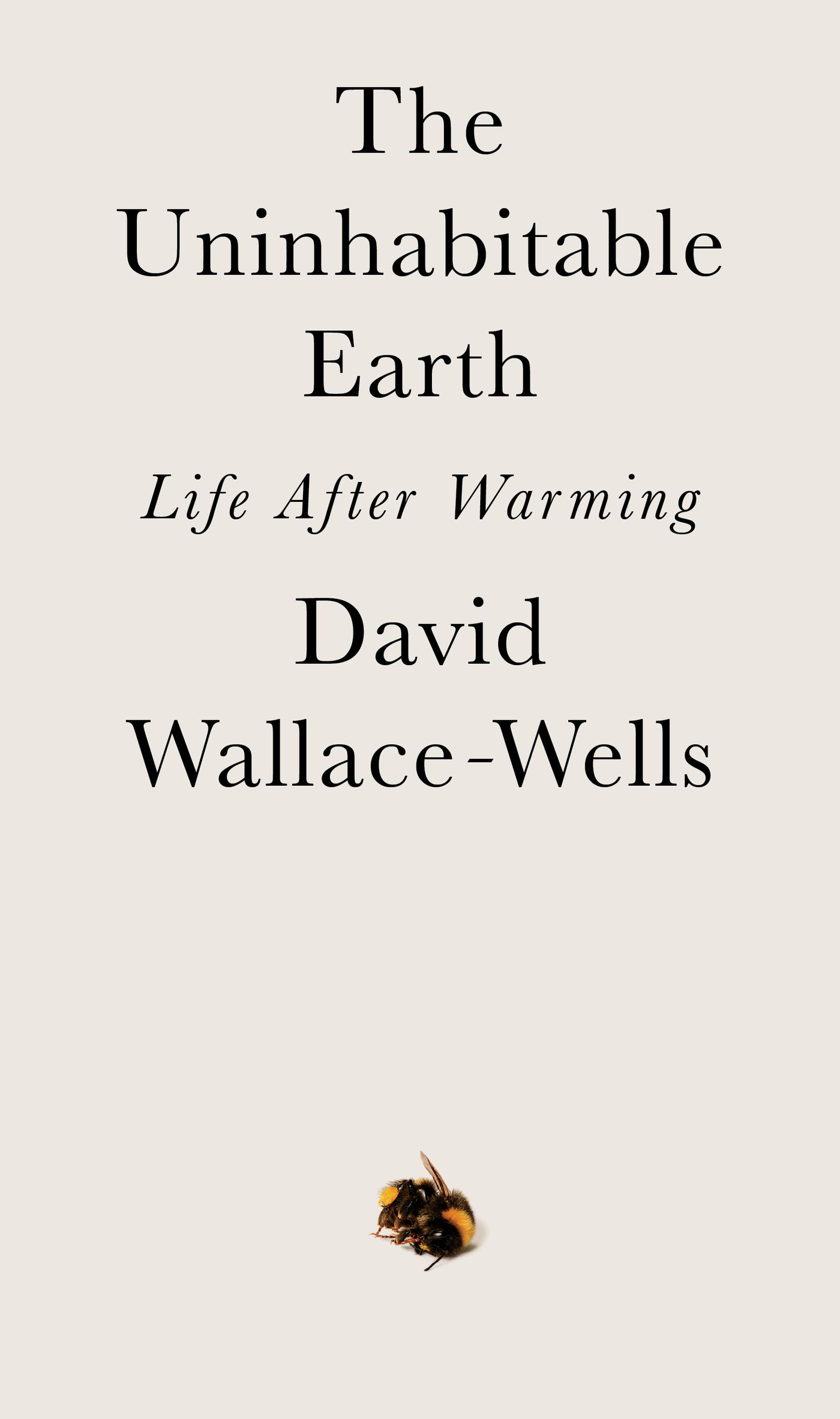 The Uninhabitable Earth: David Wallace-Wells on the horrors of