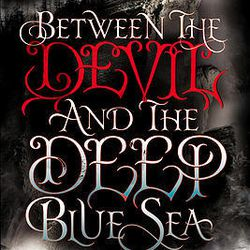 """""""Between the Devil and the Deep Blue Sea"""" is by April Genevieve Tucholke."""