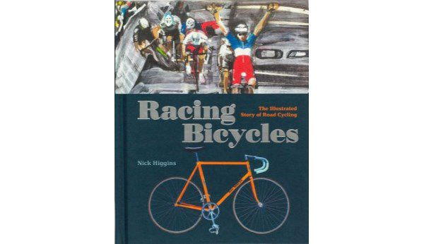 Racing Bicycles - The Illustrated Story of Road Cycling, by Nick Higgins, is published by Lawrence King