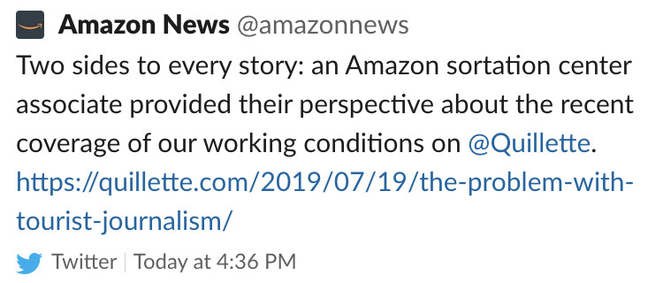 "A now-deleted tweet from Amazon linking to a flattering article in a racist publication says, ""Two sides to every story: an Amazon sortation center associate provided their perspective about the recent coverage of our working conditions on @Quillette."""