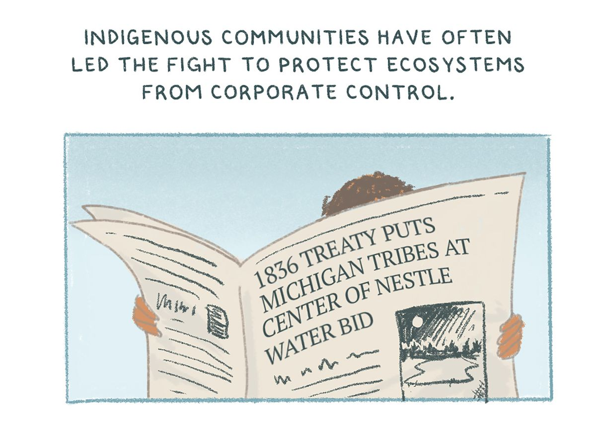 """""""Indigenous communities have often led the fight to protect ecosystems from corporate control."""" Drawing of a person reading a newspaper with the headline: """"1836 treaty puts Michigan tribes at center of Nestle water bid"""""""