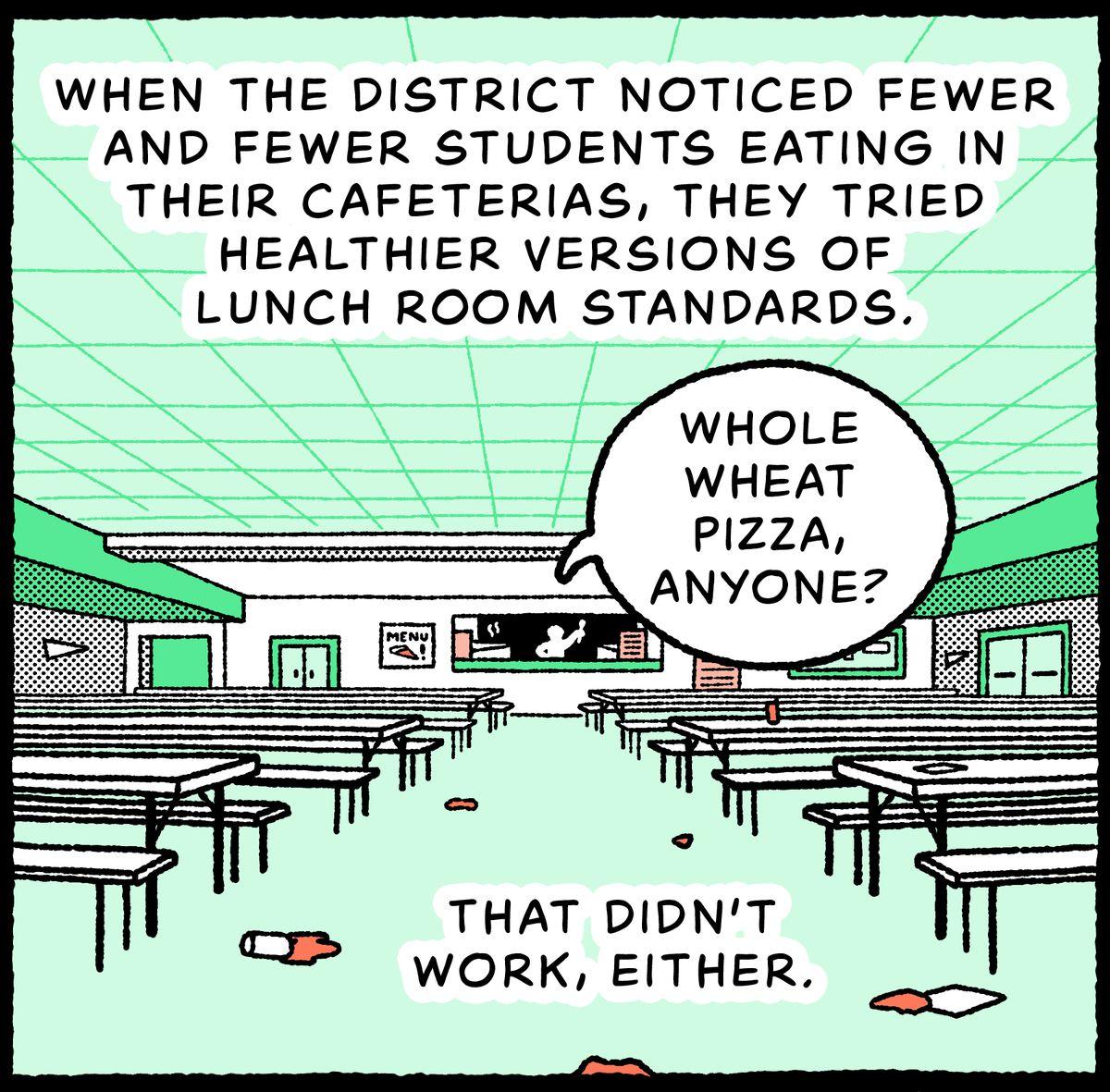 Un déjeuner servant une part de pizza au blé entier, étalé pour montrer une salle à manger vide: lorsque le district a commencé à voir de moins en moins d'étudiants manger dans leurs cafétérias, ils ont essayé des versions plus saines des normes de la salle à manger.  Cela n'a pas fonctionné non plus.  Personne au déjeuner: Pizza au blé entier, ça vous tente?