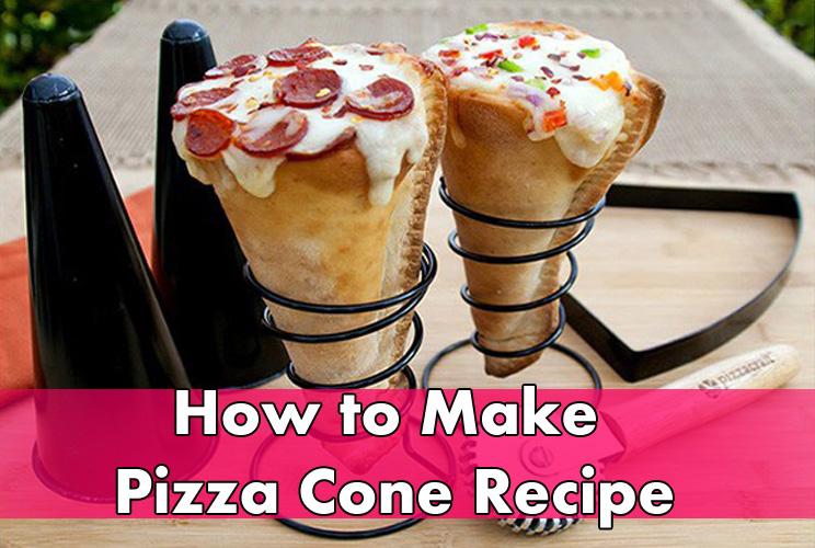 How to Make Pizza Cone Recipe