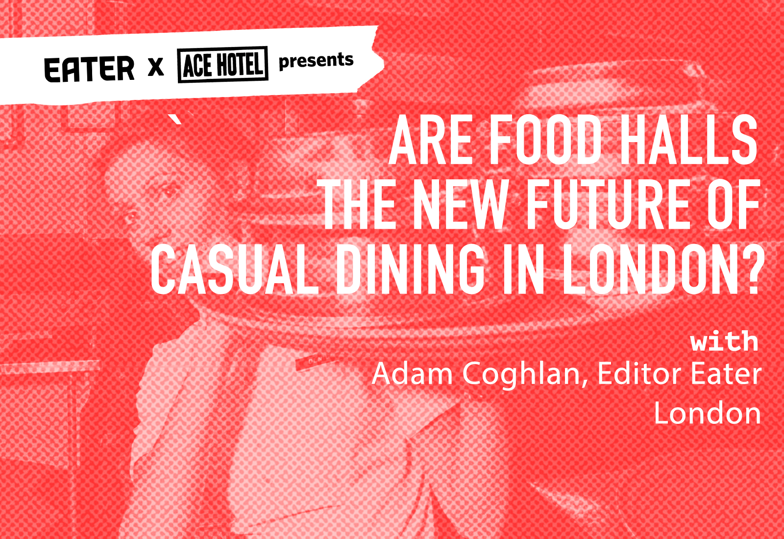 Eater Talks | Are Food Halls the New Future of Casual Dining in London?