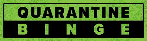 Quarantine Binge
