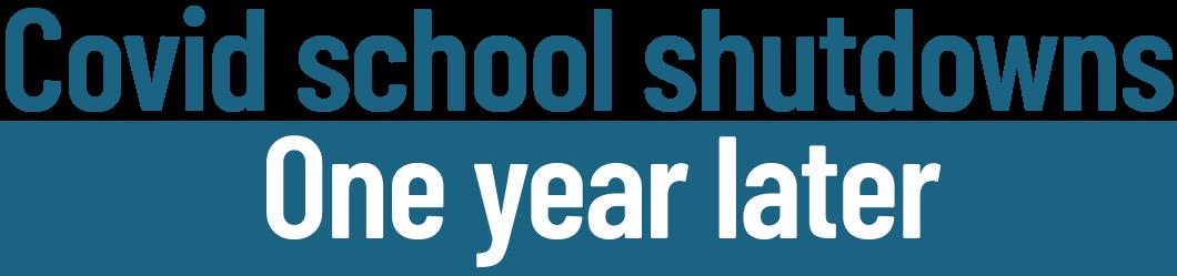 COVID school shutdowns: One year later