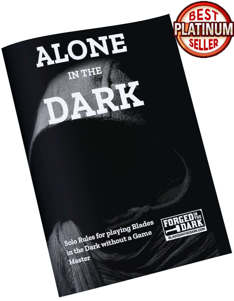"""<a class=""""ql-link"""" href=""""https://www.drivethrurpg.com/product/282013/Alone-in-the-Dark-Solo-Rules-for-Blades-in-the-Dark"""" target=""""_blank""""><em>Alone in the Dark, Solo Rules for Blades in the Dark</em></a><em> </em>This single player version of the original game replaces the game master with dice rolls. It's fun on its own, and it's a great way to learn the game ahead of your first session at the head of the table."""
