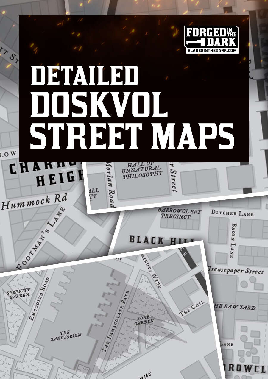 """<a class=""""ql-link"""" href=""""https://www.drivethrurpg.com/product/307609/Doskvol-Street-Maps—Detailed-Maps-for-Blades-in-the-Dark"""" target=""""_blank""""><em>Detailed Doskvol Street Maps</em></a><em> </em>Nothing helps to set the scene in old-timey, haunted, fake-London like a nice overhead map. This set includes multiple size formats for easy at-home printing on regular paper."""