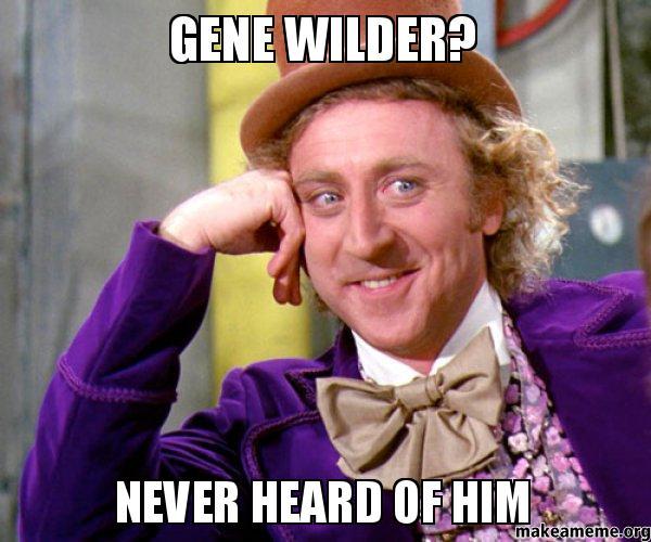wilder meme.0 gene wilder's most timeless contribution to comedy might not even,Gene Wilder Dead Meme