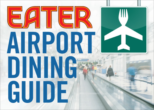 Airport Dining Guides Across the Eater Universe, May '13