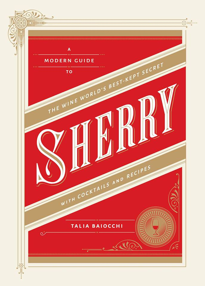 A Modern Guide to Sherry, by Talia Baiocchi