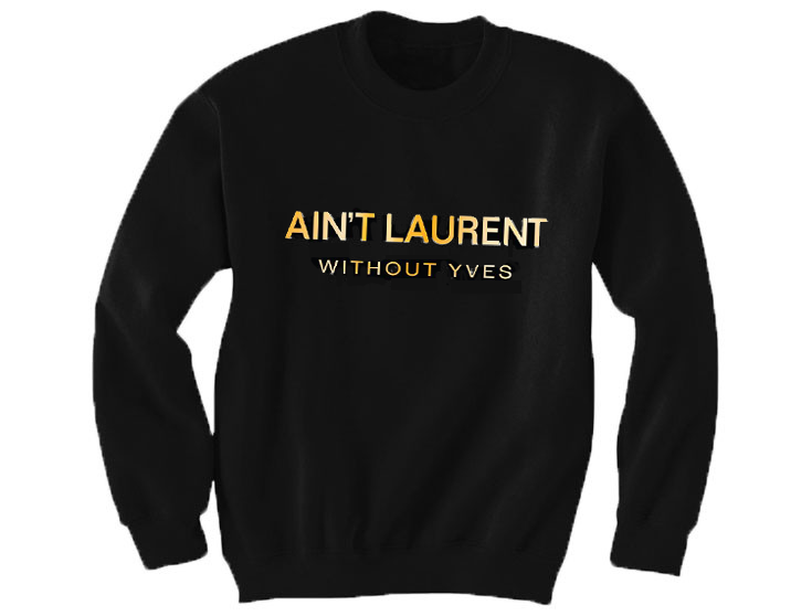 """Photo: <a href=""""http://www.whataboutyves.com/collections/new/products/ain-t-laurent-without-yves-sweatshirt-black-gold-foil"""">What About Yves</a>"""
