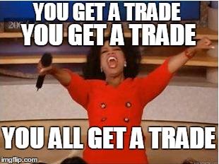 YOU ALL GET A TRADE!!!