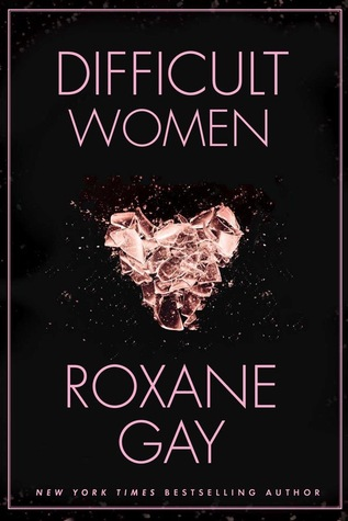 In Roxane Gay's Difficult Women, you're either difficult or you're dead
