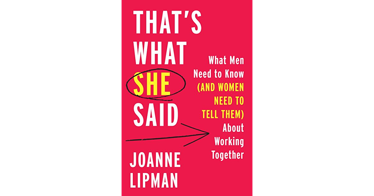 """The cover of Joanne Lipman's book """"That's What She Said: What Men Need to Know and Women Need to Tell Them About Working Together."""""""