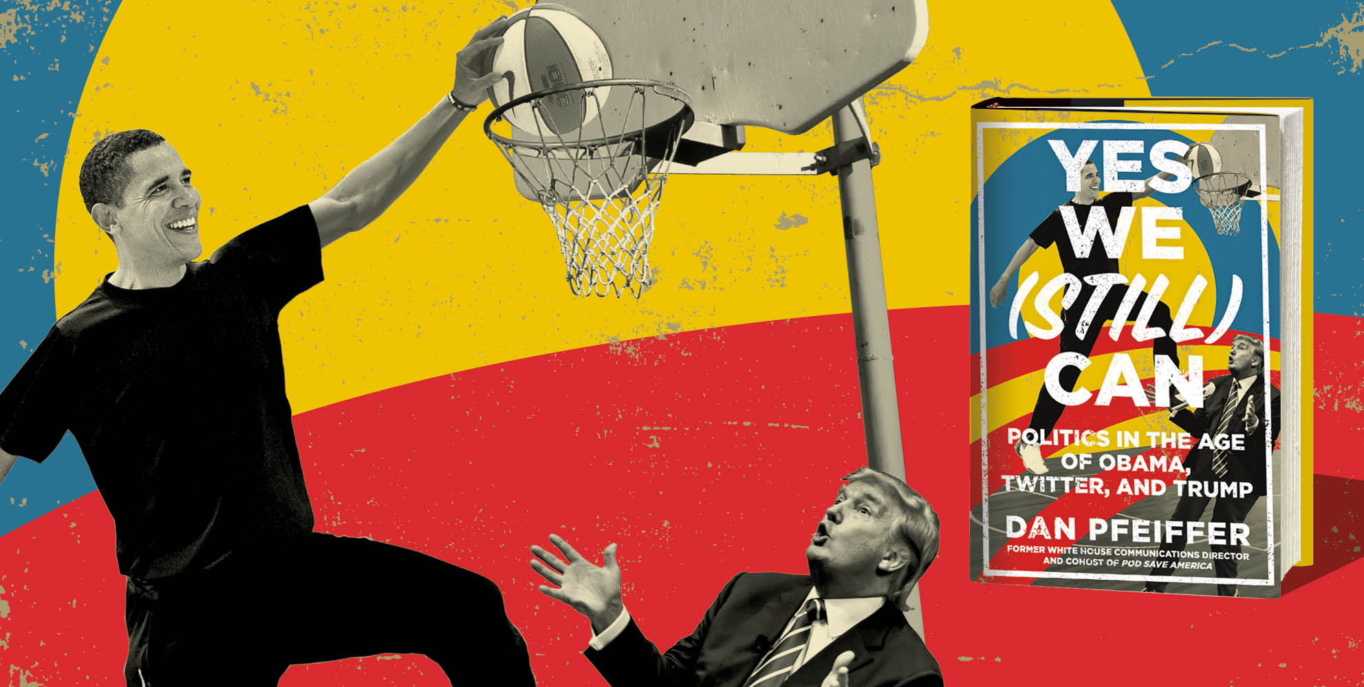"""The cover image of Dan Pfeiffer's book """"Yes We (Still) Can"""" depicts former President Barack Obama dunking a basketball over current President Donald Trump."""