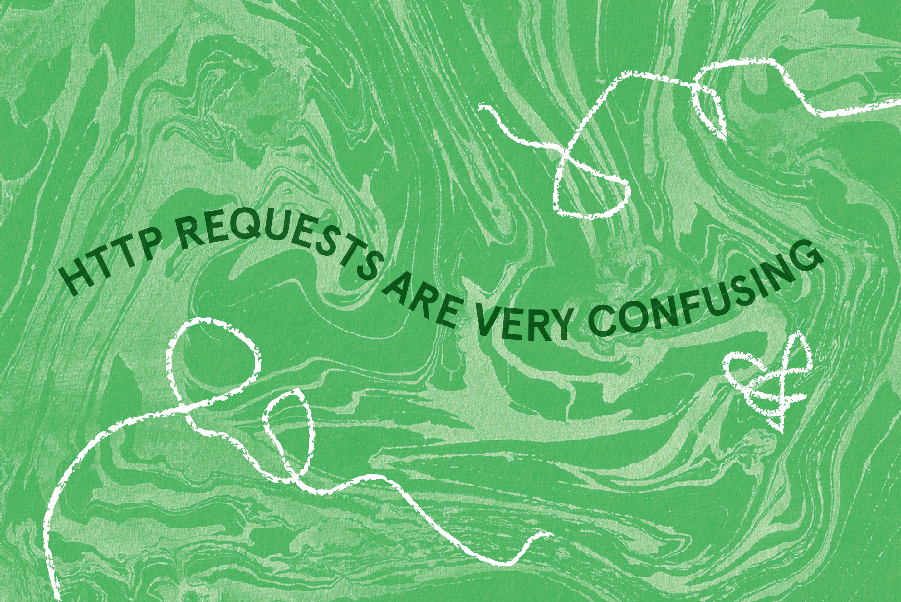 "abstract green illustration overlaid with the text ""HTTP requests are very confusing"""