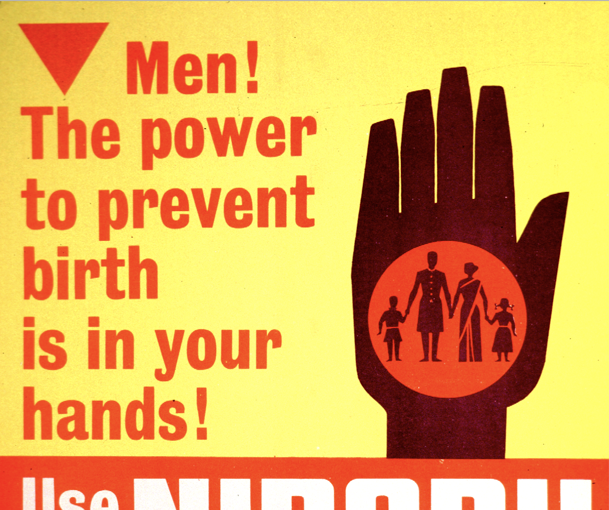 """A 1960s family planning poster from the Indian Ministry of Information and Broadcasting, together with the Indian Ministry of Health and Family Planning, reads, """"Men, the power to prevent birth is in your hands."""""""