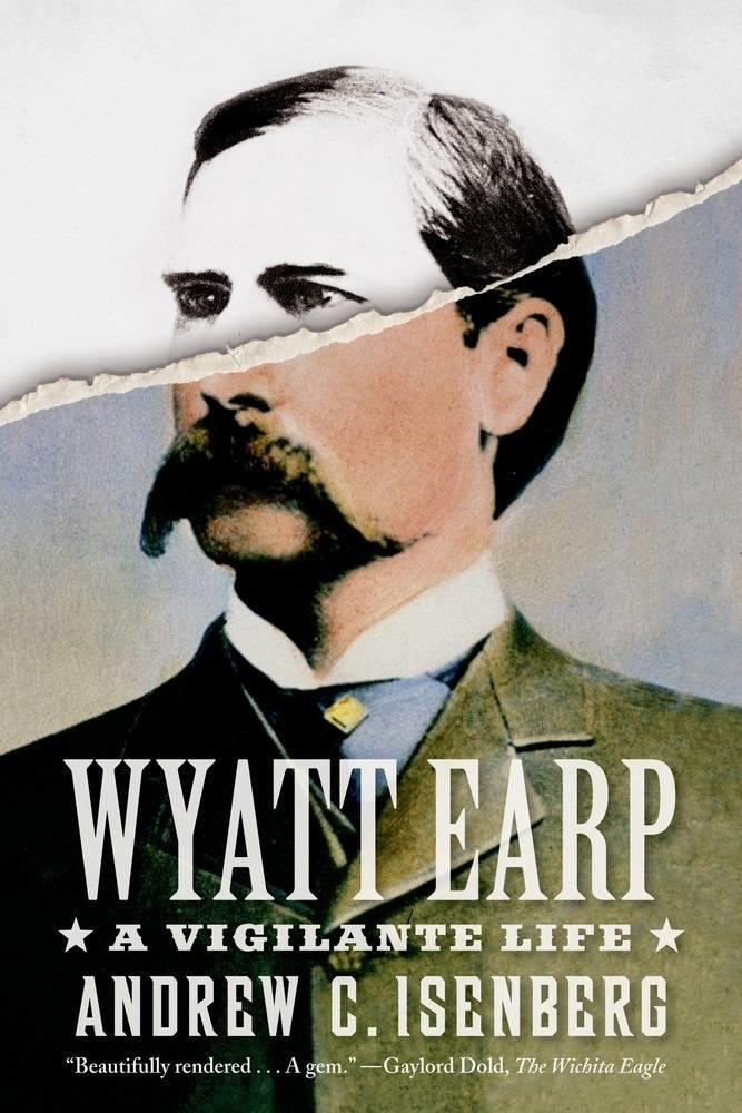 """Wyatt Earp: A Vigilante Life"" is by Andrew C. Isenberg."