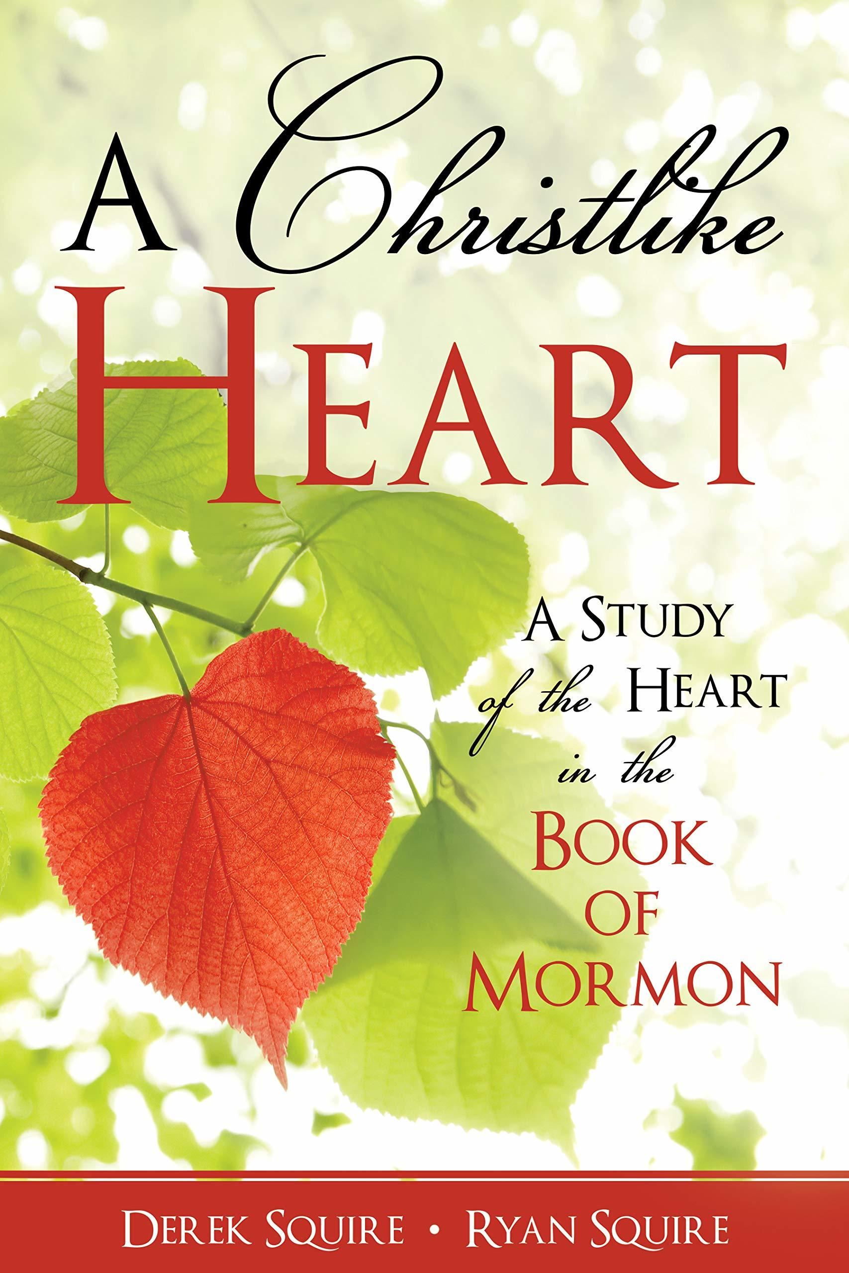 """""""A Christlike Heart: A Study of the Heart in the Book of Mormon"""" is written by Derek Squire and Ryan Squire"""