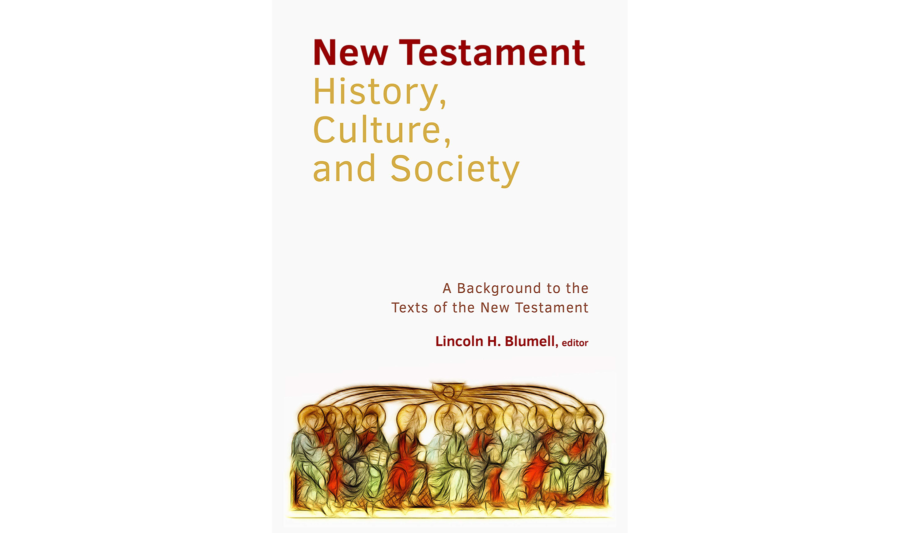 """New Testament History, Culture, and Society: A Background to Texts of the New Testament"" is edited by Lincoln H. Blumell."