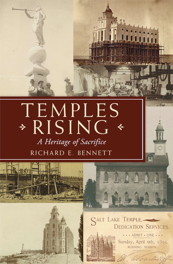 """Temples Rising: A Heritage of Sacrifice"" is by Richard E. Bennett."