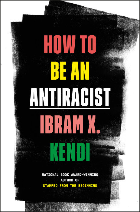 """""""How to Be an Antiracist""""by Ibram X. Kendi."""