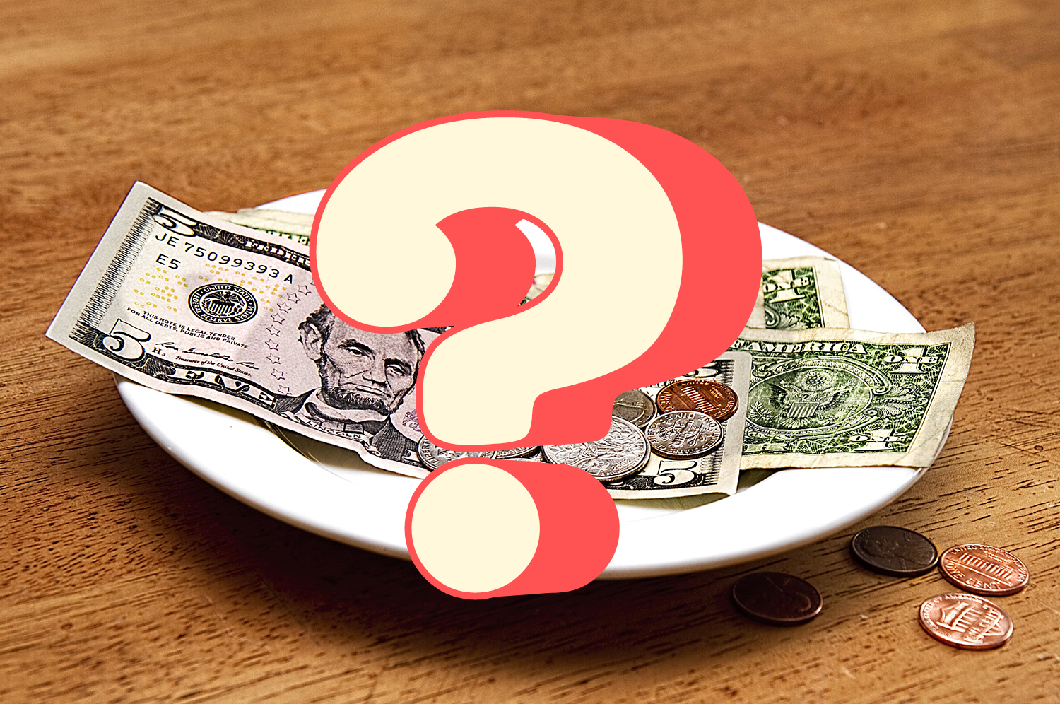 A question mark lingers over a plate with small bills and coins left as a tip.