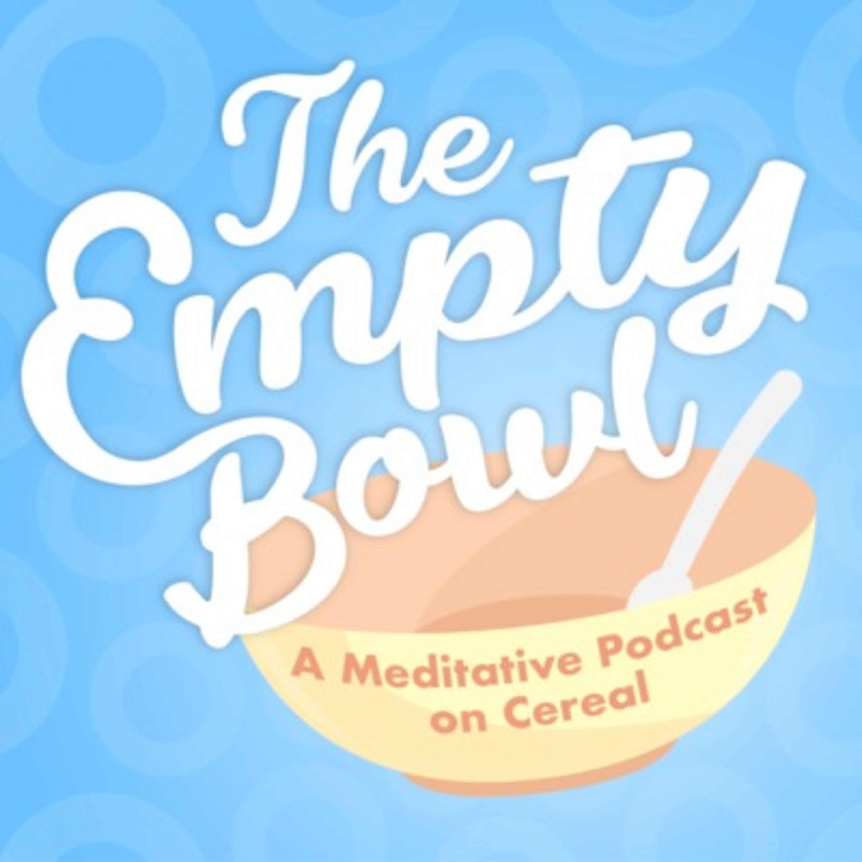 The Empty Bowl logo in white over an empty cereal bowl with 'A meditative Podcast on Cereal' written on it. The background is a blue gradient with light blue rings.