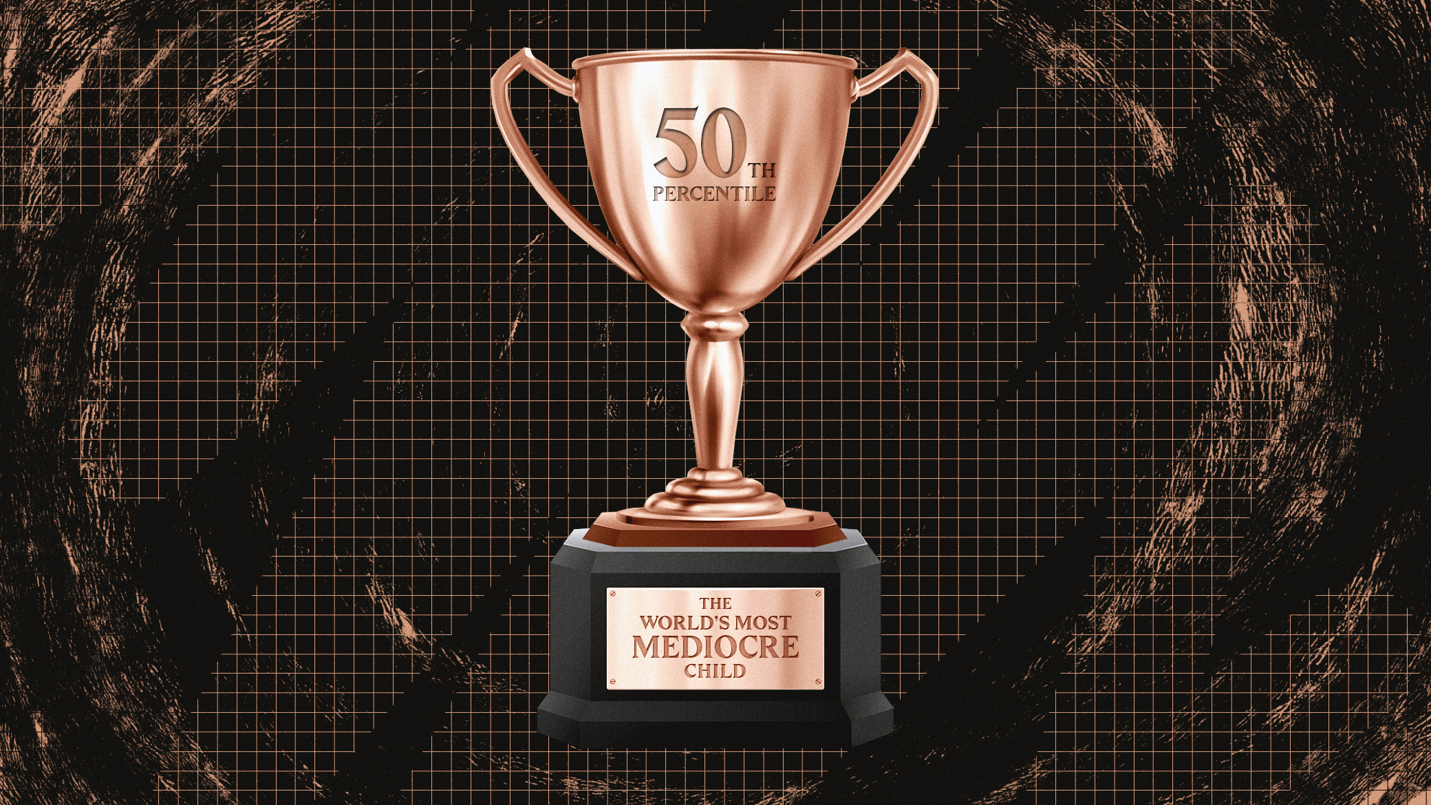 "A trophy that says ""The World's Most Mediocre Kid"" and ""50th percentile"""