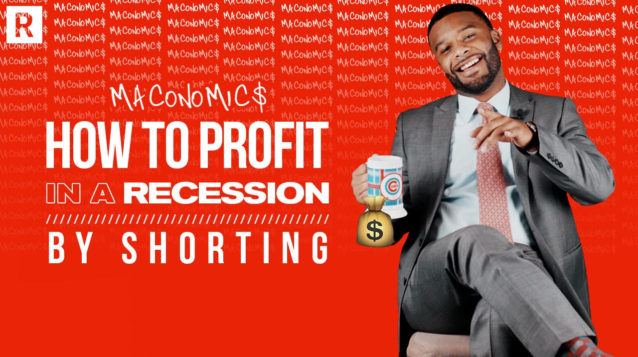 Maconomics - Recession profiting by shorting